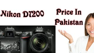 Nikon D7200 DX-format with 18-140mm VR Lens Camera || Price in Pakistan 2018 !!