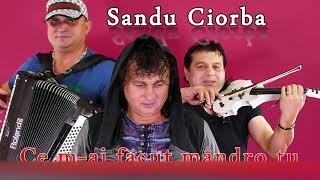 Sandu Ciorba - Ce mi-ai facut mandro tu