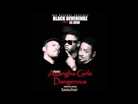Black Reverendz ft LiL Kesh - Ayangba Girls Dangerous (Remix)