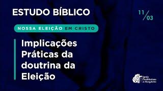 Estudo Bíblico - Doutrina da Eleição #04 - 11/03/2021