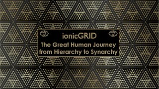 Transitioning from Hierarchy (Competition) to Synarchy (Collaboration) - The Essence of ionicGRID