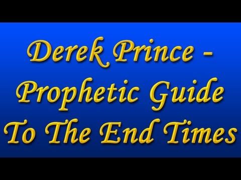Derek Prince - Prophetic Guide To The End Times (Part 1-4) (1995)