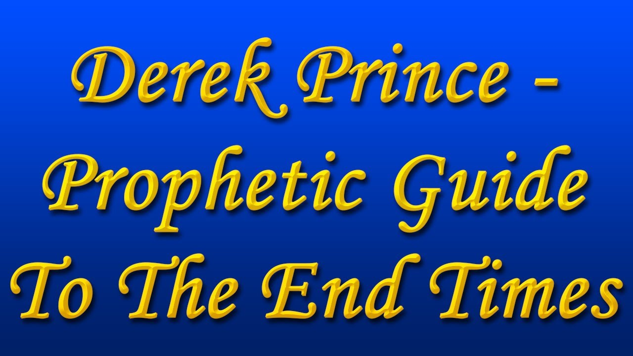 Derek Prince - Prophetic Guide To The End Times (Part 1-4 ...