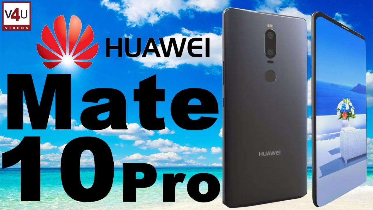 huawei 10 pro price. huawei mate 10 pro 2017 price, release date, camera, features i specs price