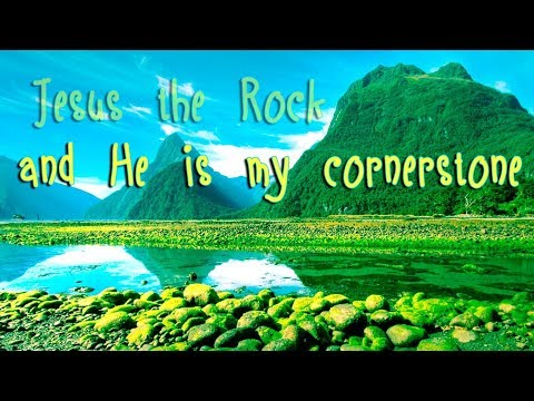 Jesus the Rock and He is my Cornerstone