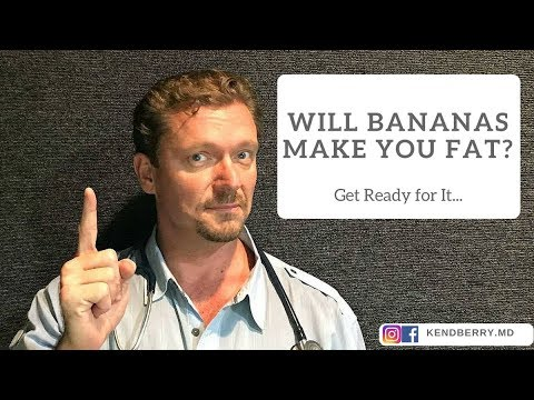Will BANANAS Make You Fat? (Wait for It...)