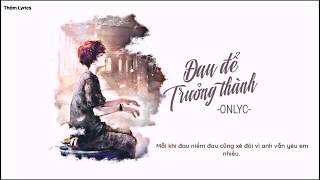 Đau Để Trưởng Thành - OnlyC (Cover)   MV Lyrics HD