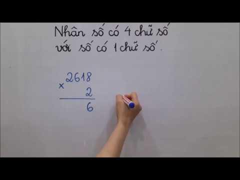 Toán lớp 3 - Nhân số có 4 chữ số với số có 1 chữ số. Bố mẹ xem xong sẽ dạy được con tại nhà ngay!