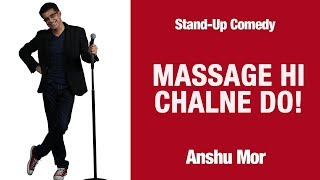 Massage hi chalne do | Stand-up Comedy by Anshu Mor