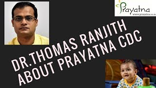 ABOUT PRAYATNA CDC BY DR.THOMAS RANJIT (MD Pediatrician, Fellowship Neonatologist)-