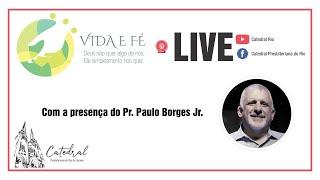 Vida e Fé | Pr. Paulo Borges Jr. | 22.10.2020