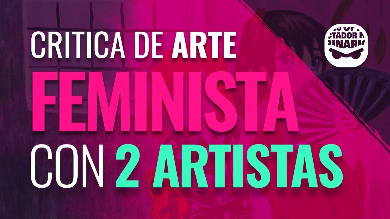 Critica de Arte Feminista con dos Artistas Famosos