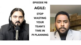 Episode 9B: Stop Wasting your Team's Time in PI planning's if they aren't needed - Agile Talks