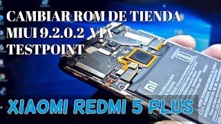 Xiaomi redmi 5 plus cambiar rom de tienda por testpoint miui 9.2.0.2