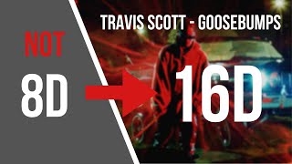 Travis Scott - Goosebumps [16D AUDIO NOT 8D]