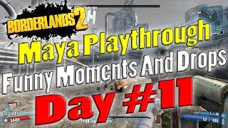 Borderlands 2 | Maya Playthrough Funny Moments And Drops | Day #11