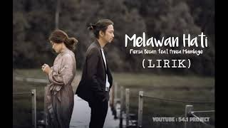 MELAWAN HATI - FIERSA BESARI feat PRINSA MANDAGIE (LIRIK)