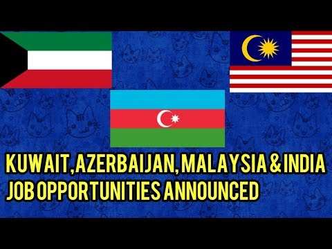 Kuwait, Malaysia, Azerbaijan & India job vacancies Announced