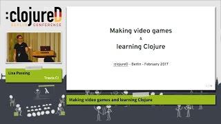 "clojureD 2017: ""Making video games and learning Clojure"" by Lisa Passing"