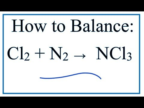 How To Balance Cl2 + N2 = NCl3 (Chlorine Gas + Nitrogen Gas)