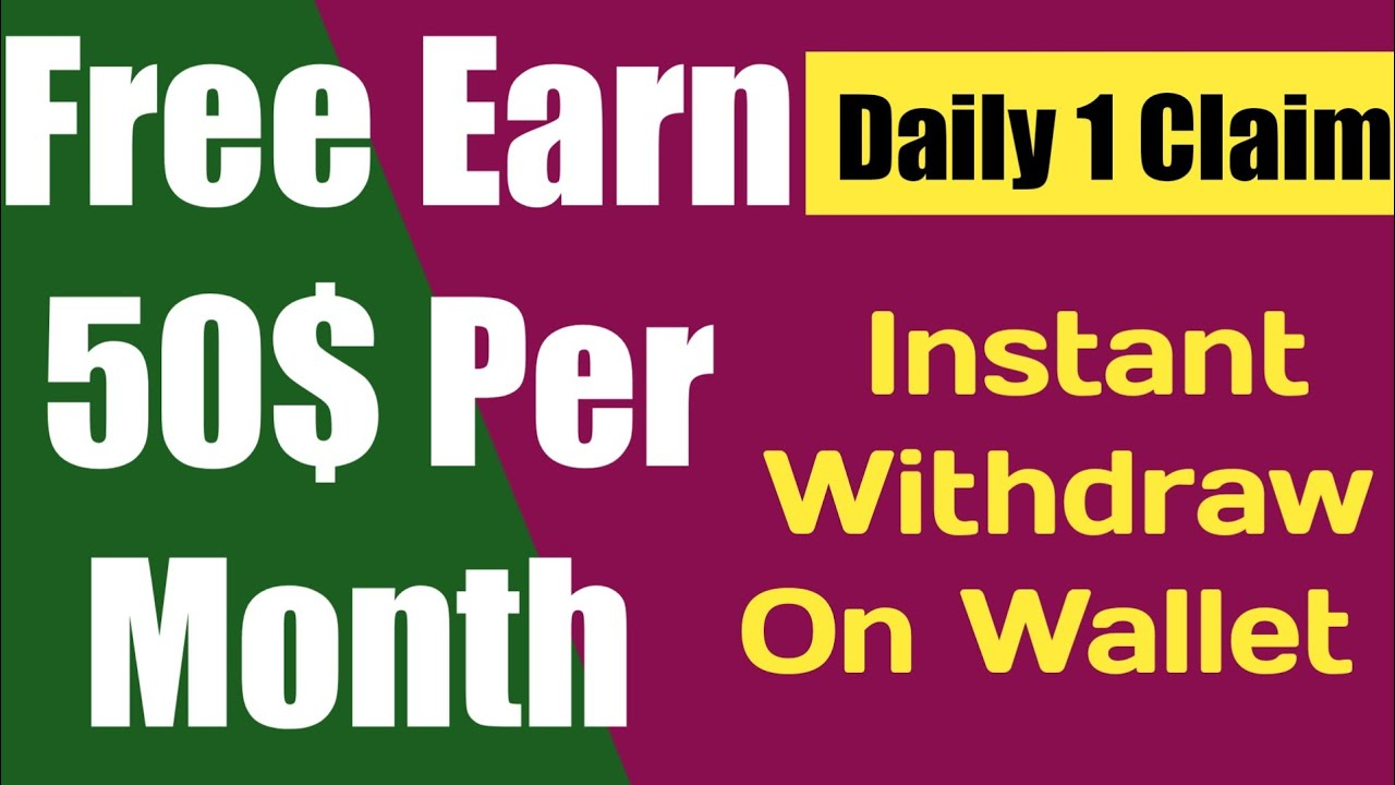 Free Earn 50$ Per Month Without Invest Instant Withdraw |Earn Free ...