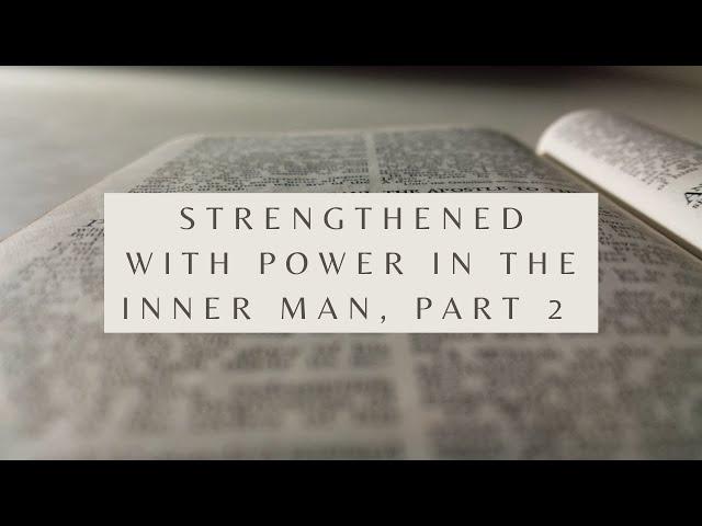 Strengthened With Power In the Inner Man, Part 2 - Ephesians 3:16 (Pastor Robb Brunansky)