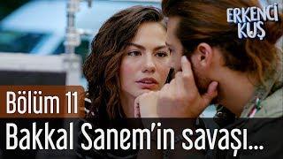 Erkenci Kuş 11. Bölüm - Bakkal Sanem'in Savaşı Başlıyor
