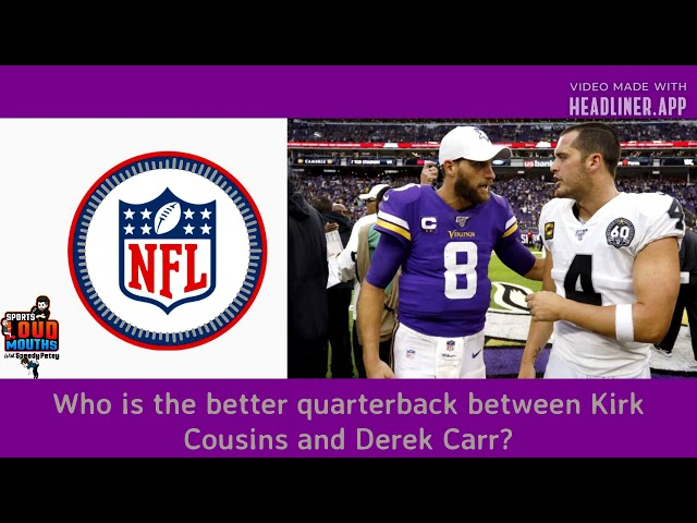 Kirk Cousins or Derek Carr?