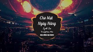 Chờ Một Ngày Nắng - Lynk Lee ( TrungHieu Mix )|| Lyrics HD