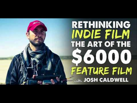 The Art of the $6000 Feature Film with Joshua Caldwell – IFH