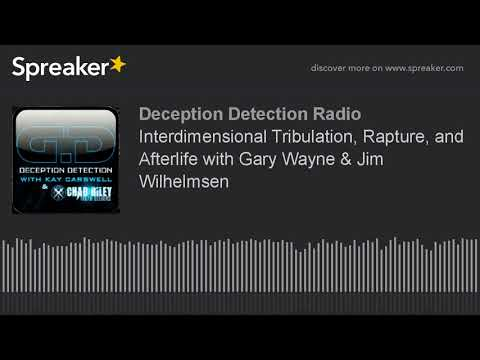 Interdimensional Tribulation, Rapture, and Afterlife with Gary Wayne & Jim Wilhelmsen