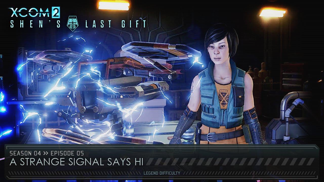 Xcom 2 Shen S Last Gift S04 Ep 05 A Strange Signal Says Hi