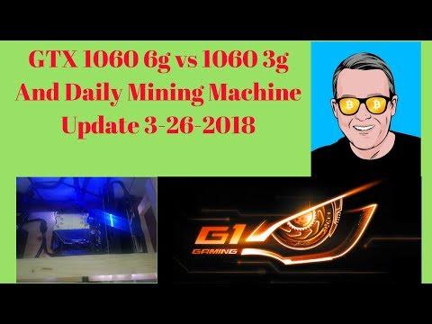 GTX 1060 6g vs 1060 3g And Daily Mining Machine Update 3-26-2018