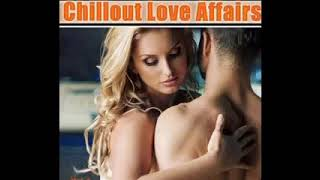 Chillout Love Affairs Vol 1 Smooth Erotic Lounge Music for I
