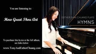 How Great Thou Art - Esther Shin Chuang