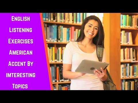 English Listening Exercises American Accent By Topics - Improve Pronunciation