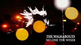 The Walkabouts - No One The Wiser