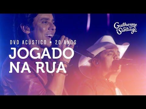 Guilherme e Santiago - Jogado Na Rua [DVD Acústico 20 Anos]
