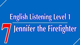 English Listening Level 1 - Lesson 7 - Jennifer the Firefighter