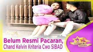Download lagu Belum Resmi Pacaran, Chand Kelvin Kriteria Cwo SIBAD - GOSPOT