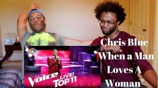The Voice 2017 Chris Blue - Top 11: When A Man Loves A Woman (REACTION)