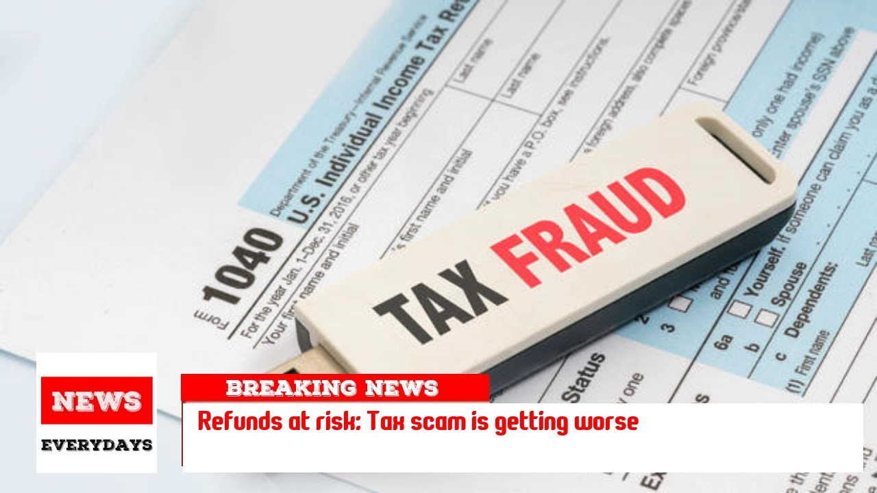 Refunds at risk tax scam is getting worse youtube refunds at risk tax scam is getting worse falaconquin
