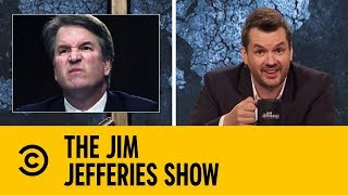 Brett Kavanaugh Is Being Forced On The Nation | The Jim Jefferies Show