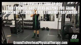 Body Armor By Tank Ep 92: Tight painful shoulders keeping you from pressing? Lacrosse ball standing