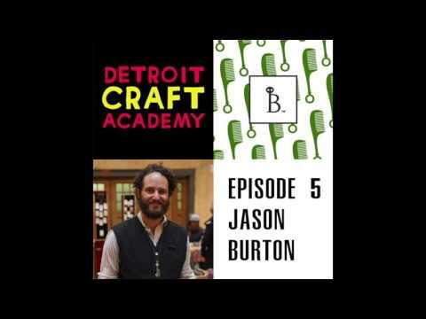 Jason Burton Episode #5 Detroit Craft Academy