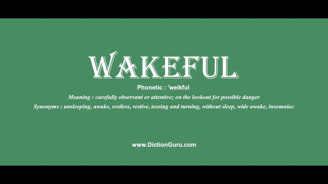 wakeful: Pronounce wakeful with Phonetic, Synonyms and Sentence Examples
