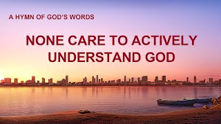 """None Care to Actively Understand God"" 