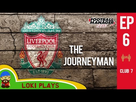 🐺🐶 FM17 - The Journeyman EP6 C7 - Liverpool v Tottenham - Football Manager 2017 Lets Play