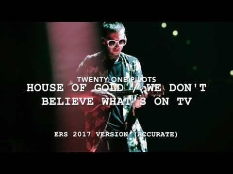 (accurate) twenty one pilots - House Of Gold / We Don't Believe What's On Tv [ERS 2017 Version]