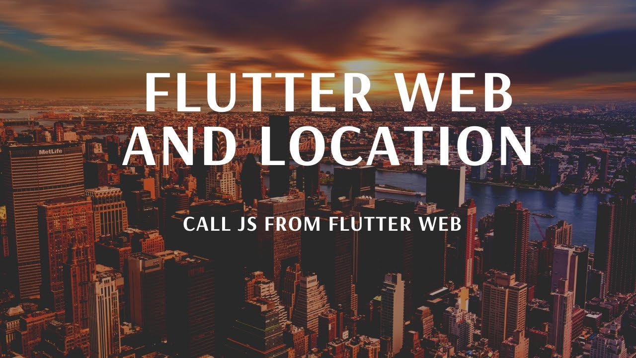 Flutter Web and Location | Call JavaScript (JS) in Flutter Web